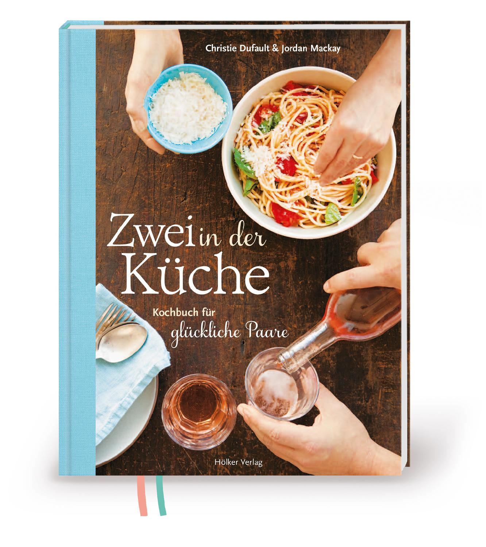 Zwei in der Küche - Kochbuch für glückliche Paare